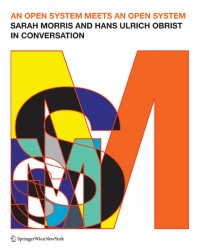 01.An Open System Meets an Open System, Sarah Morris and Hans Ulrich Obrist in Conversation, Published by Springer Wien New York, 2013